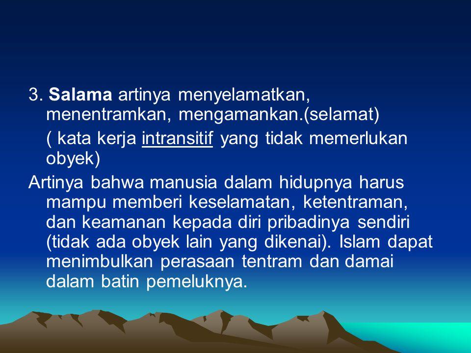 3. Salama artinya menyelamatkan, menentramkan, mengamankan.(selamat)