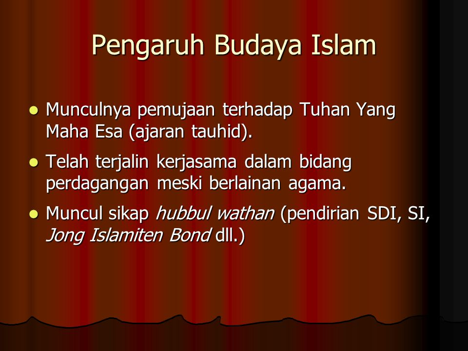 Pengaruh Budaya Islam Munculnya pemujaan terhadap Tuhan Yang Maha Esa (ajaran tauhid).