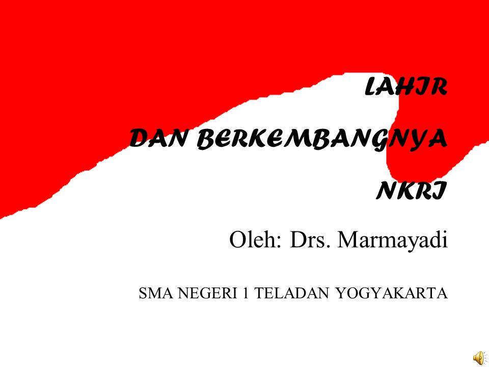 LAHIR DAN BERKEMBANGNYA NKRI Oleh: Drs