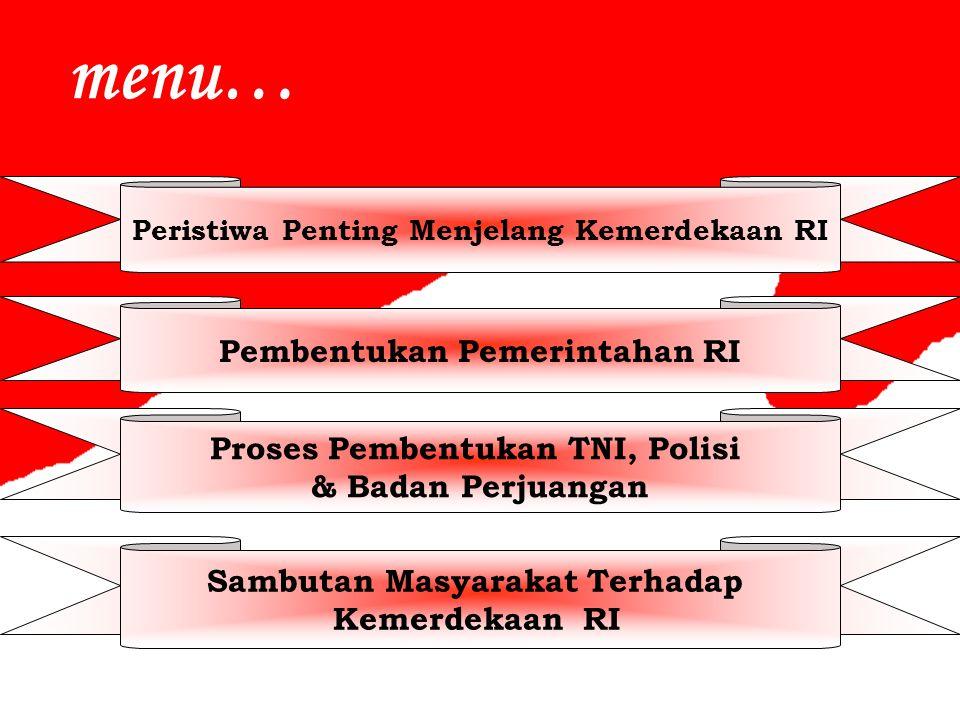 menu… Pembentukan Pemerintahan RI Proses Pembentukan TNI, Polisi