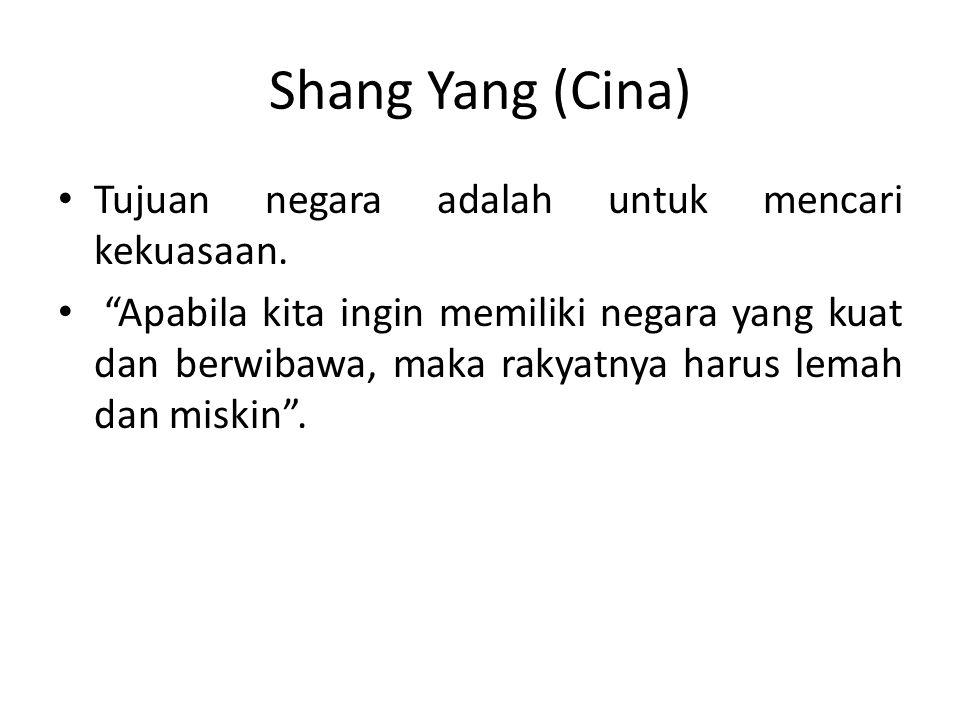 Shang Yang (Cina) Tujuan negara adalah untuk mencari kekuasaan.