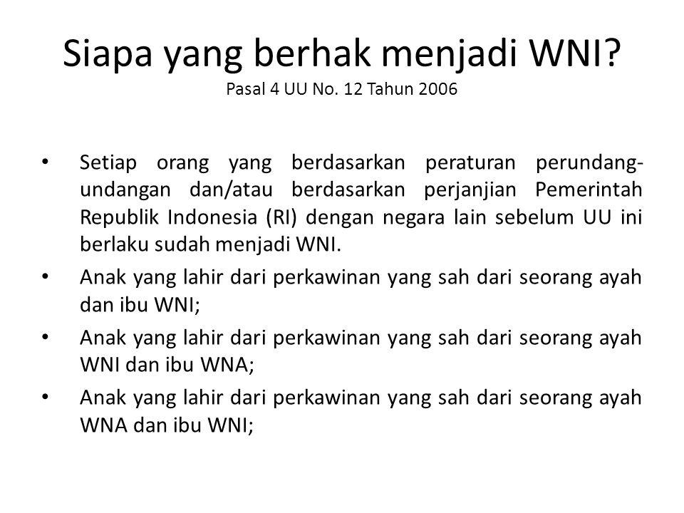 Siapa yang berhak menjadi WNI Pasal 4 UU No. 12 Tahun 2006