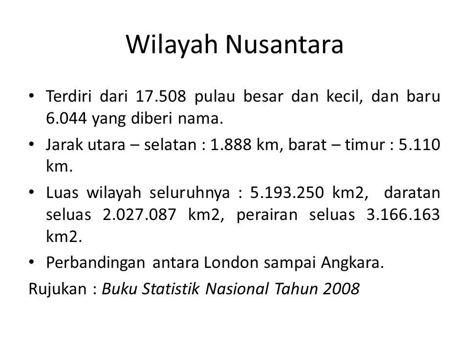 Wilayah Nusantara Terdiri dari 17.508 pulau besar dan kecil, dan baru 6.044 yang diberi nama.