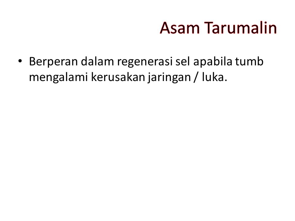Asam Tarumalin Berperan dalam regenerasi sel apabila tumb mengalami kerusakan jaringan / luka.