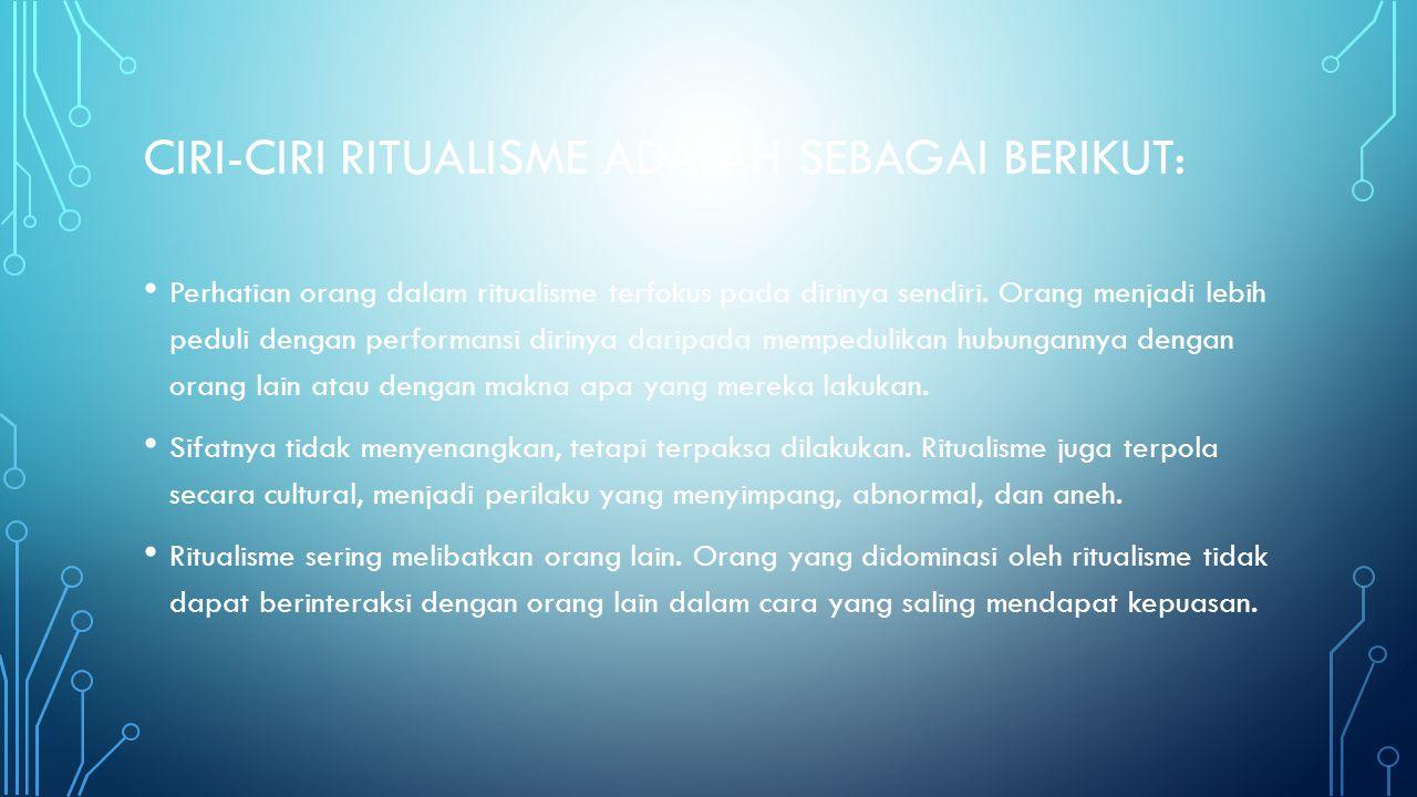 Ciri-ciri ritualisme adalah sebagai berikut: