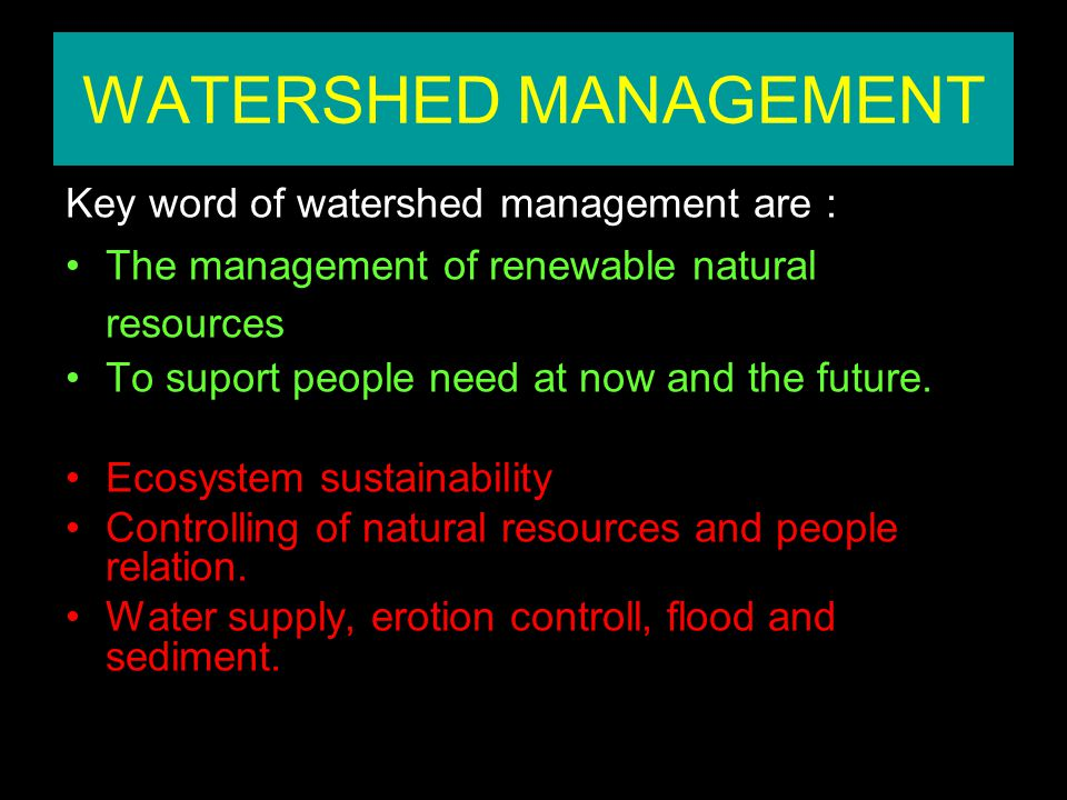 WATERSHED MANAGEMENT Key word of watershed management are :