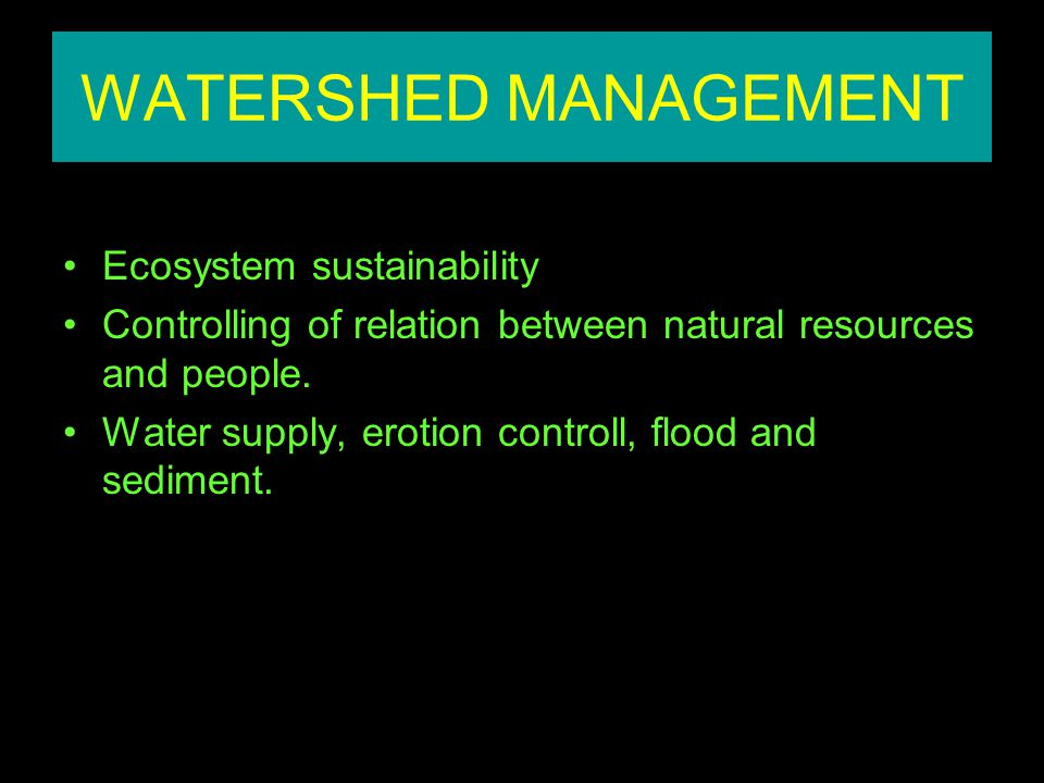 WATERSHED MANAGEMENT Ecosystem sustainability