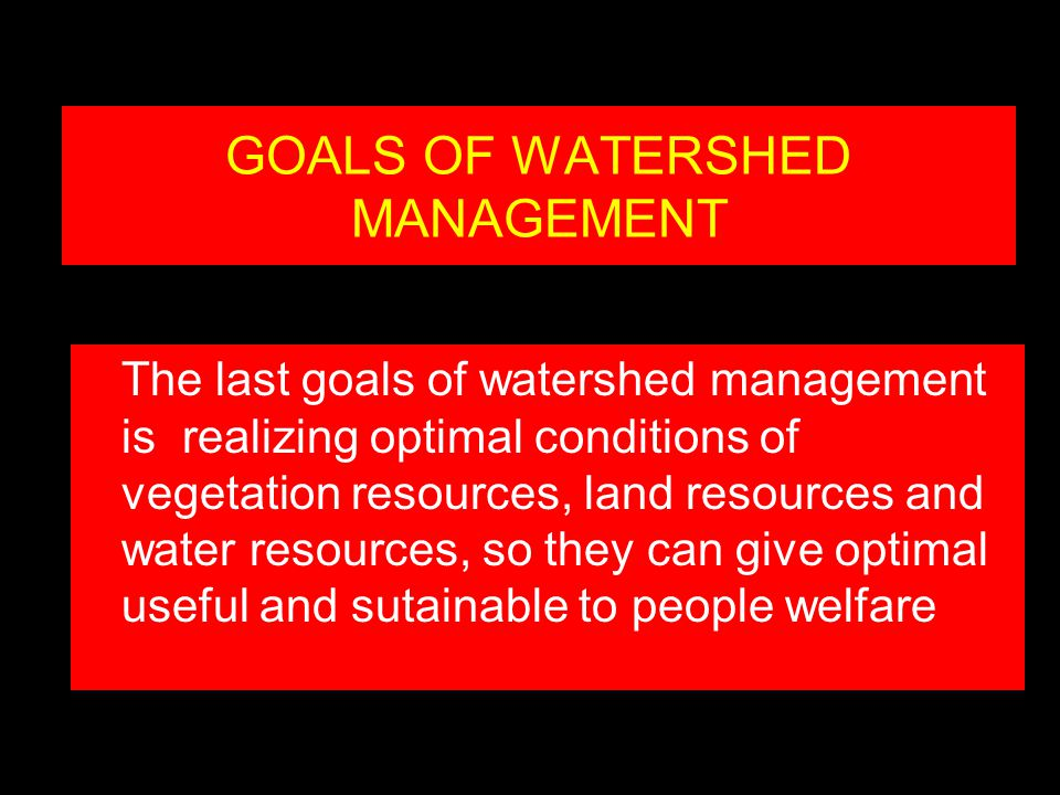 GOALS OF WATERSHED MANAGEMENT