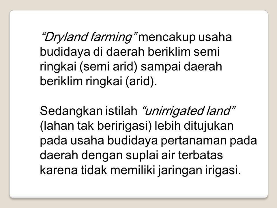 Dryland farming mencakup usaha budidaya di daerah beriklim semi ringkai (semi arid) sampai daerah beriklim ringkai (arid).