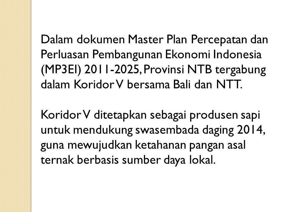 Dalam dokumen Master Plan Percepatan dan Perluasan Pembangunan Ekonomi Indonesia (MP3EI) 2011-2025, Provinsi NTB tergabung dalam Koridor V bersama Bali dan NTT.