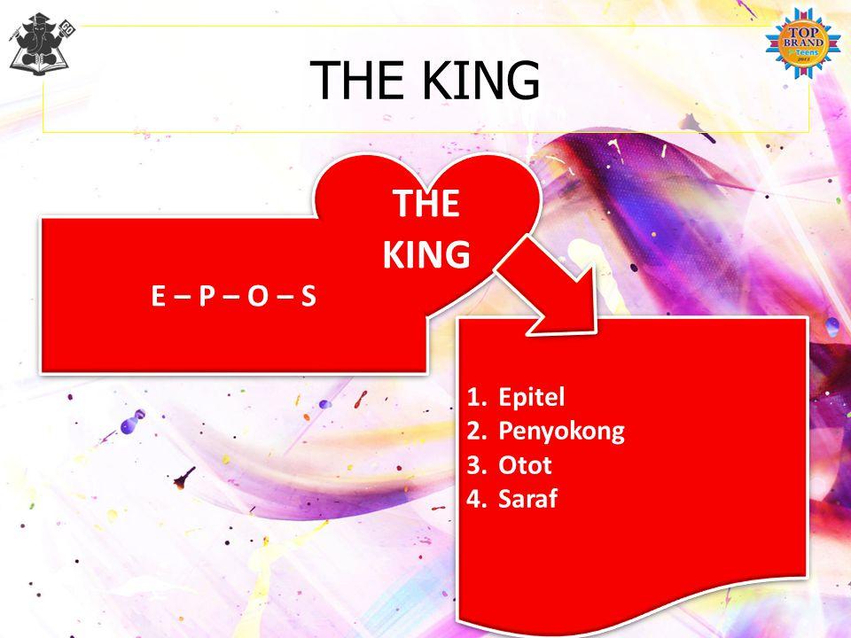 THE KING E – P – O – S THE KING Epitel Penyokong Otot Saraf