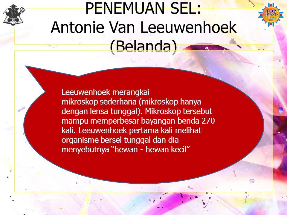 PENEMUAN SEL: Antonie Van Leeuwenhoek (Belanda)