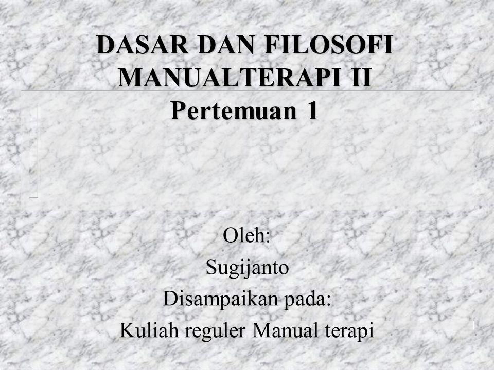 DASAR DAN FILOSOFI MANUALTERAPI II Pertemuan 1