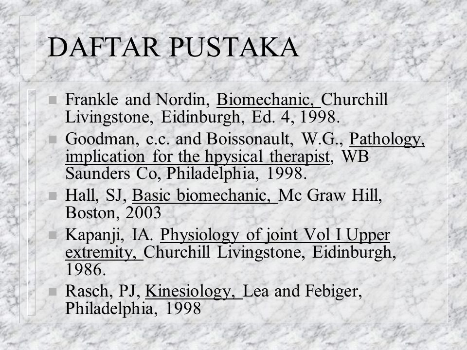DAFTAR PUSTAKA Frankle and Nordin, Biomechanic, Churchill Livingstone, Eidinburgh, Ed. 4, 1998.
