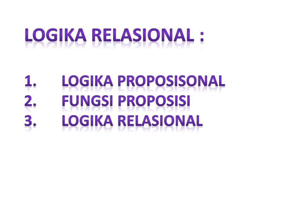 Logika relasional : Logika proposisonal Fungsi proposisi