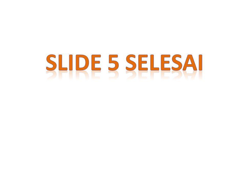SLIDE 5 SELESAI