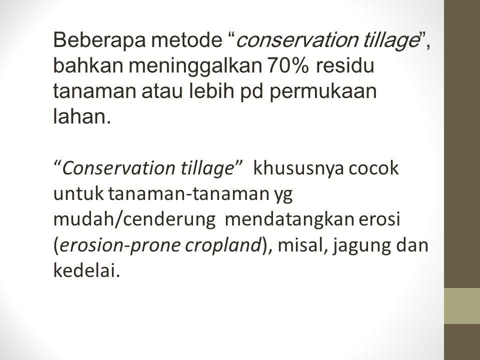 Beberapa metode conservation tillage , bahkan meninggalkan 70% residu tanaman atau lebih pd permukaan lahan.