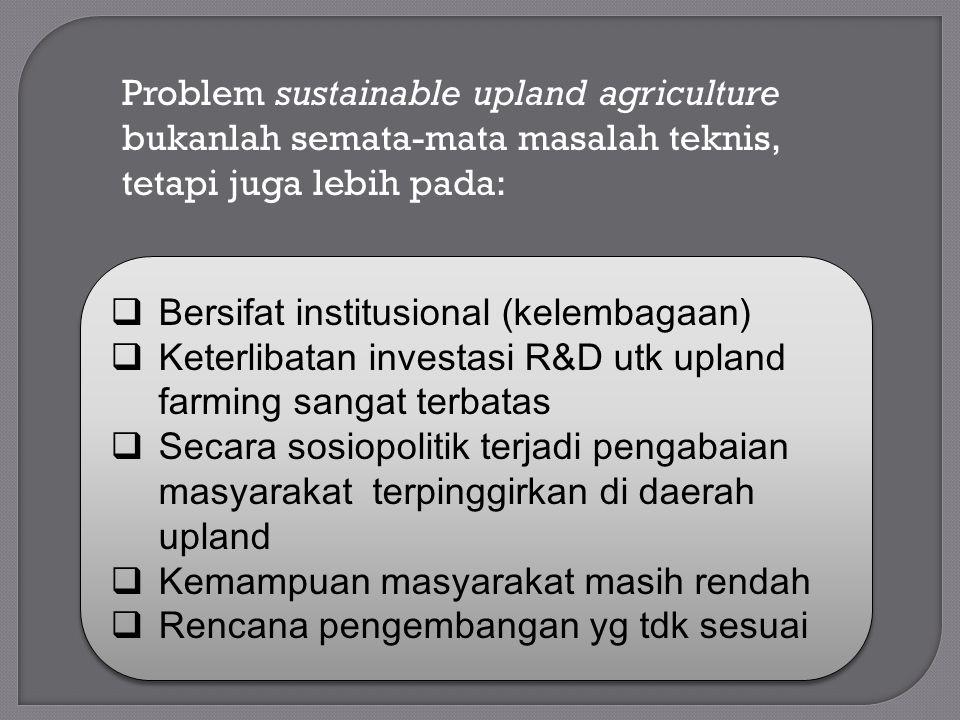 Problem sustainable upland agriculture bukanlah semata-mata masalah teknis, tetapi juga lebih pada:
