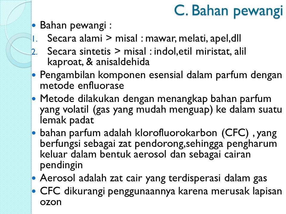 C. Bahan pewangi Bahan pewangi :