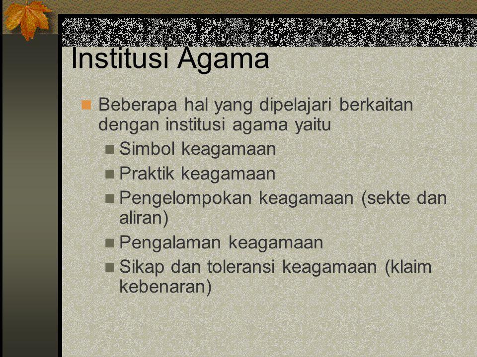 Institusi Agama Beberapa hal yang dipelajari berkaitan dengan institusi agama yaitu. Simbol keagamaan.