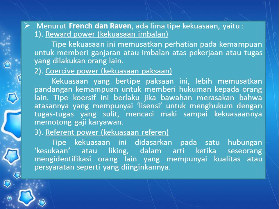 Menurut French dan Raven, ada lima tipe kekuasaan, yaitu : 1)