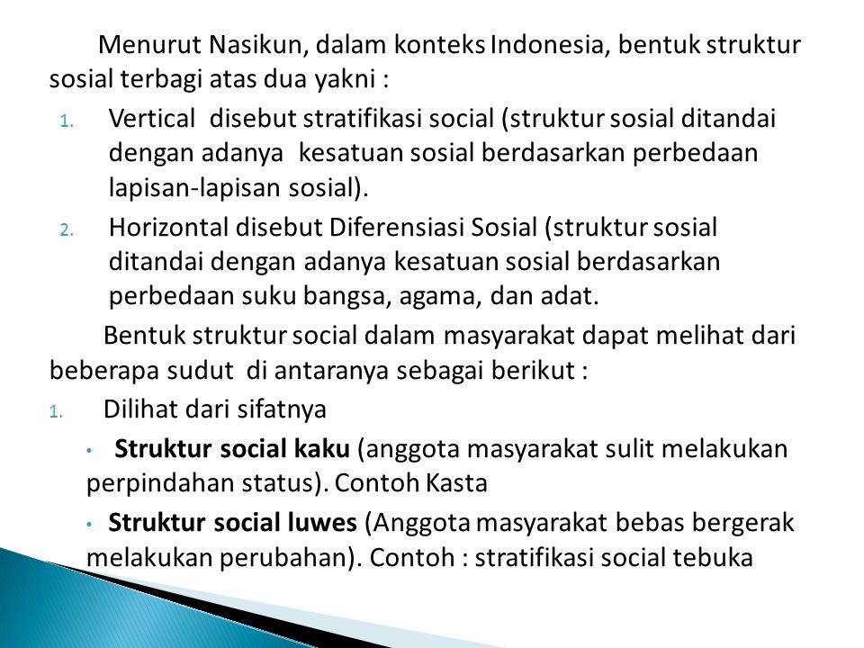 Menurut Nasikun, dalam konteks Indonesia, bentuk struktur sosial terbagi atas dua yakni :
