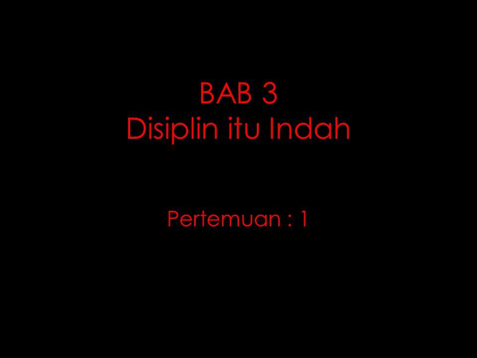 BAB 3 Disiplin itu Indah Pertemuan : 1