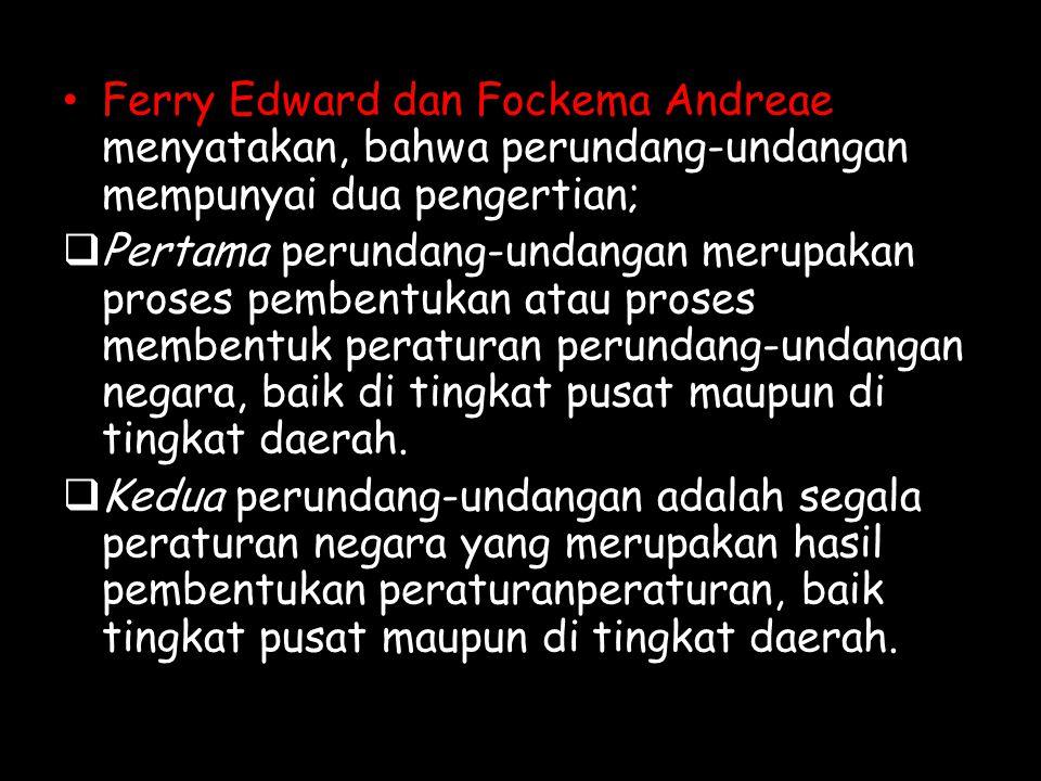 Ferry Edward dan Fockema Andreae menyatakan, bahwa perundang-undangan mempunyai dua pengertian;