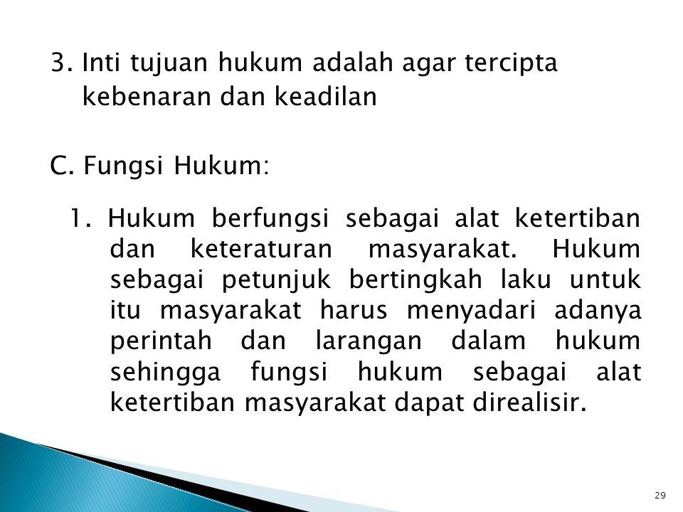 3. Inti tujuan hukum adalah agar tercipta kebenaran dan keadilan C