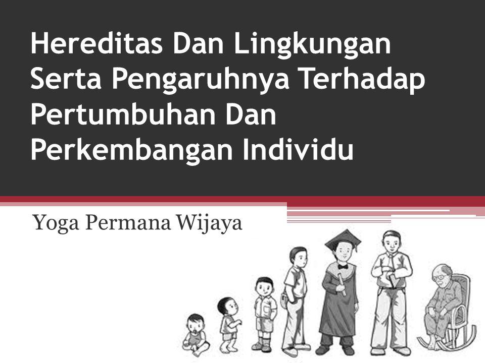 Hereditas Dan Lingkungan Serta Pengaruhnya Terhadap Pertumbuhan Dan Perkembangan Individu