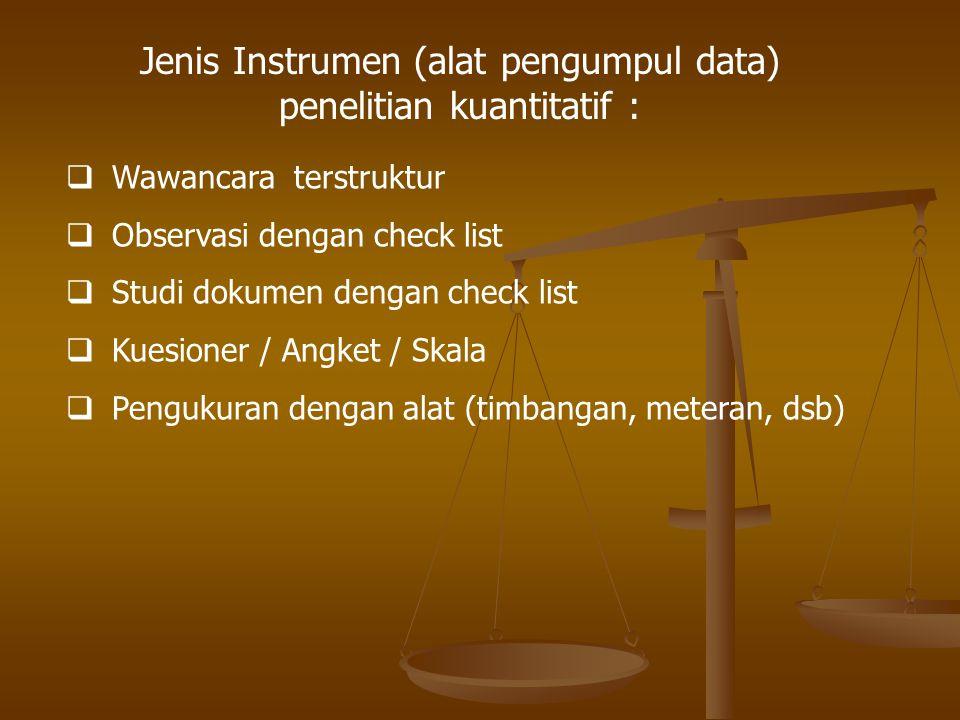 Jenis Instrumen (alat pengumpul data) penelitian kuantitatif :