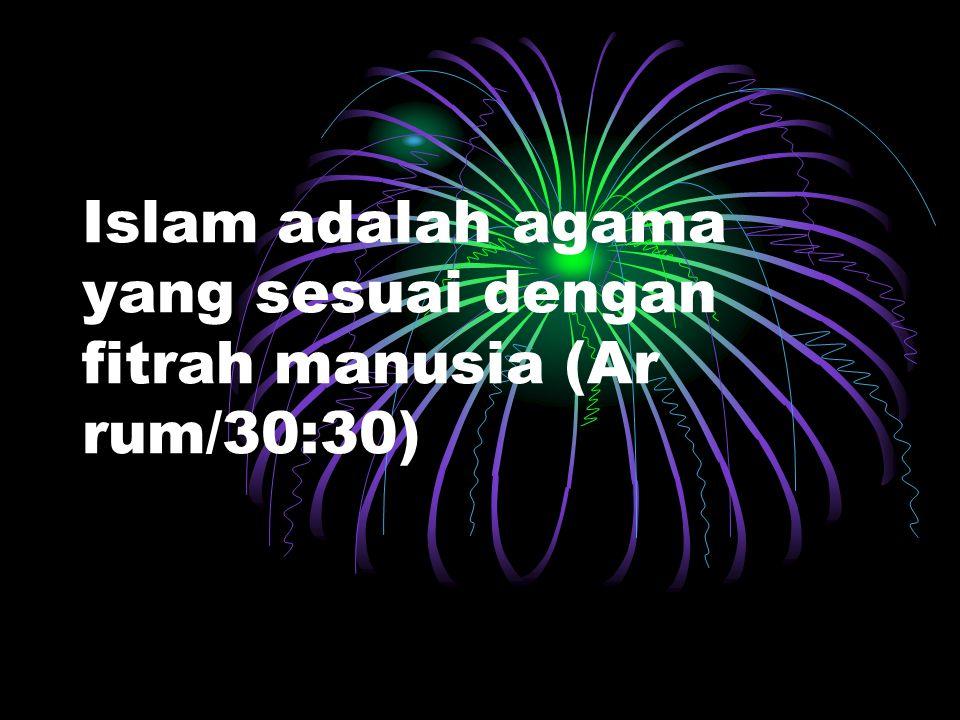 Islam adalah agama yang sesuai dengan fitrah manusia (Ar rum/30:30)