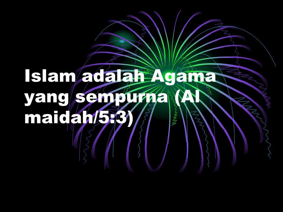 Islam adalah Agama yang sempurna (Al maidah/5:3)