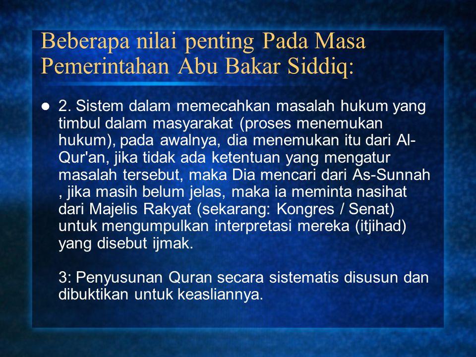 Beberapa nilai penting Pada Masa Pemerintahan Abu Bakar Siddiq:
