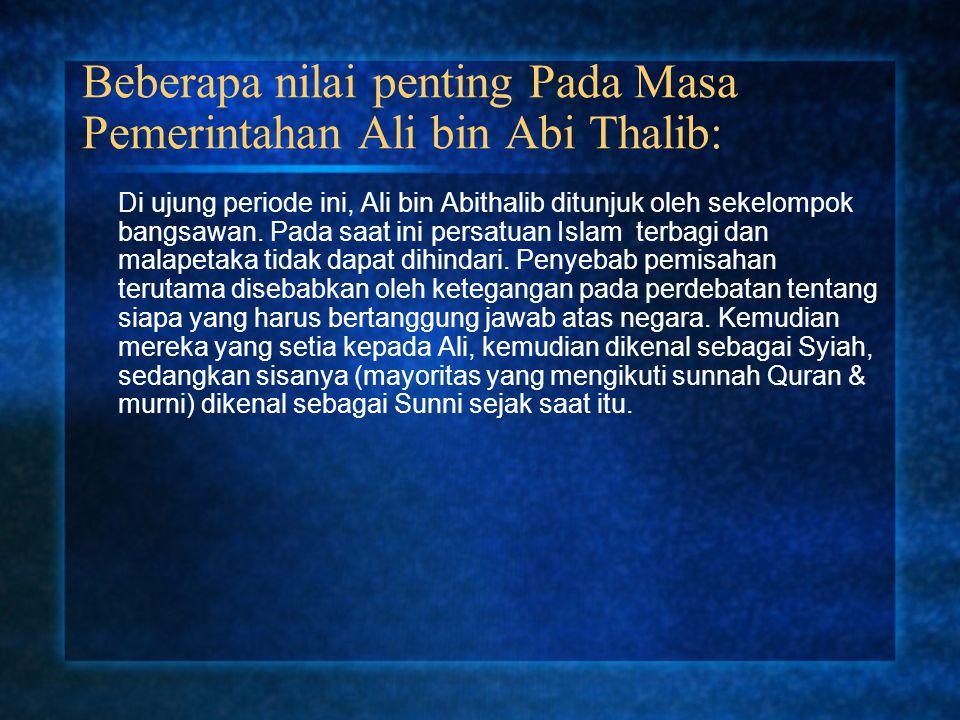 Beberapa nilai penting Pada Masa Pemerintahan Ali bin Abi Thalib: