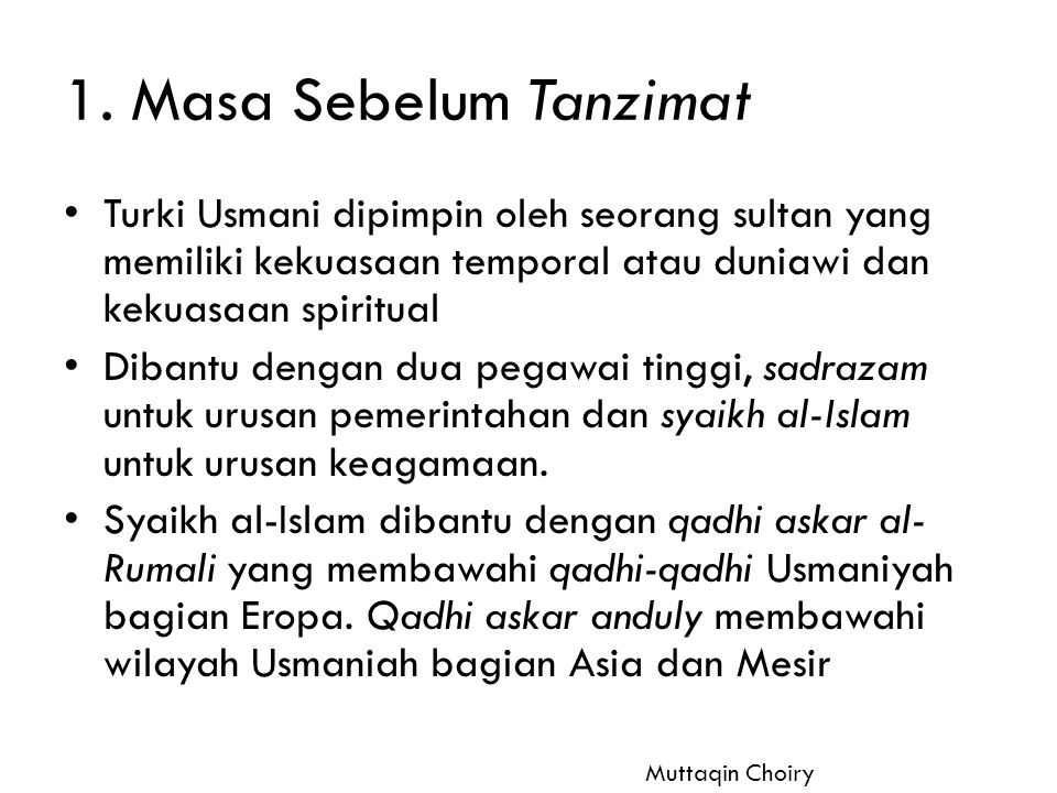 1. Masa Sebelum Tanzimat Turki Usmani dipimpin oleh seorang sultan yang memiliki kekuasaan temporal atau duniawi dan kekuasaan spiritual.