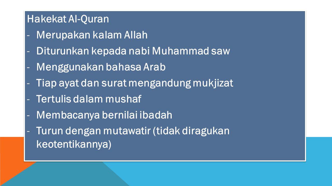 Hakekat Al-Quran Merupakan kalam Allah. Diturunkan kepada nabi Muhammad saw. Menggunakan bahasa Arab.