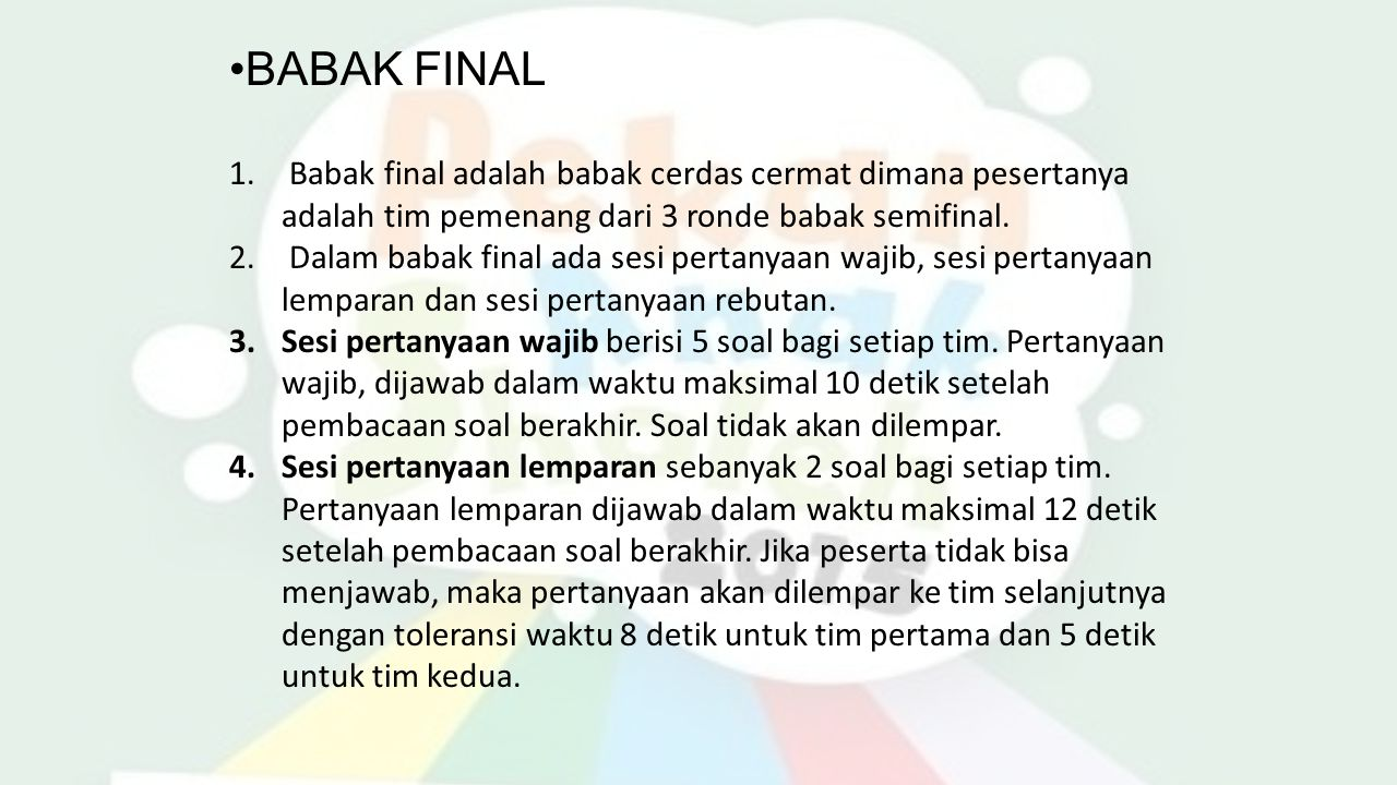 BABAK FINAL Babak final adalah babak cerdas cermat dimana pesertanya adalah tim pemenang dari 3 ronde babak semifinal.