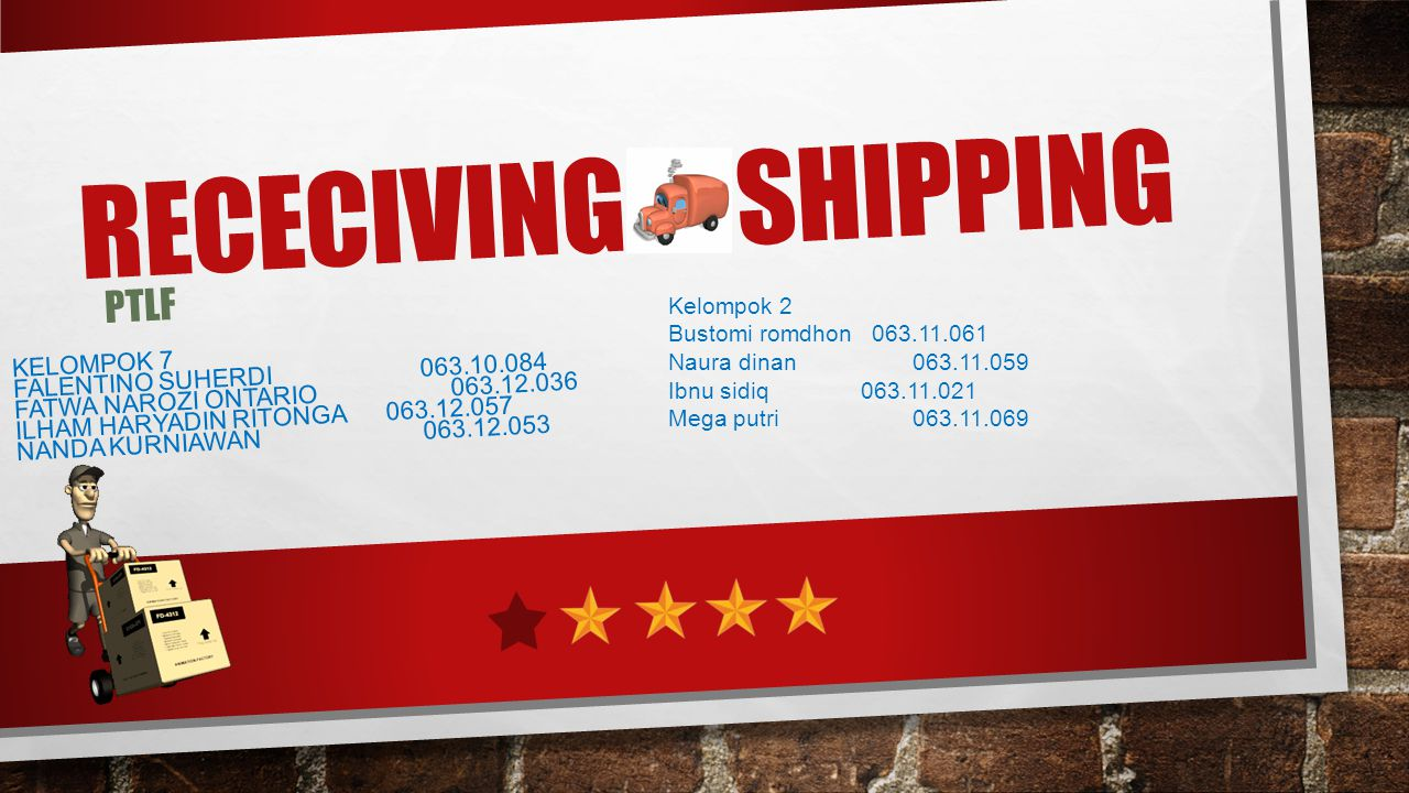 RECECIVING & SHIPPING PTLF Kelompok 7 Falentino Suherdi 063.10.084