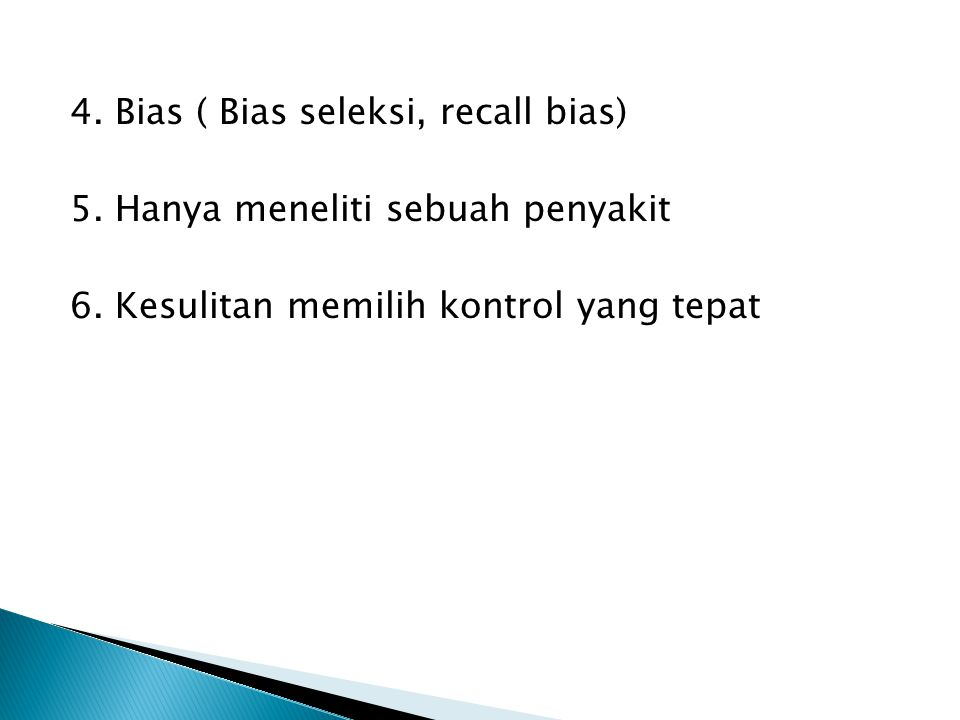4. Bias ( Bias seleksi, recall bias) 5