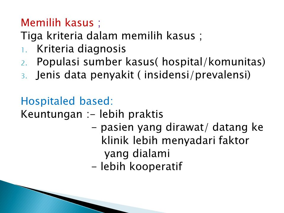 Memilih kasus ; Tiga kriteria dalam memilih kasus ; Kriteria diagnosis. Populasi sumber kasus( hospital/komunitas)