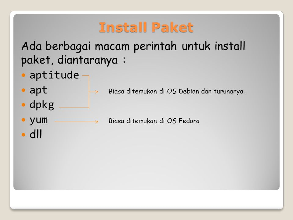 Install Paket Ada berbagai macam perintah untuk install paket, diantaranya : aptitude. apt Biasa ditemukan di OS Debian dan turunanya.