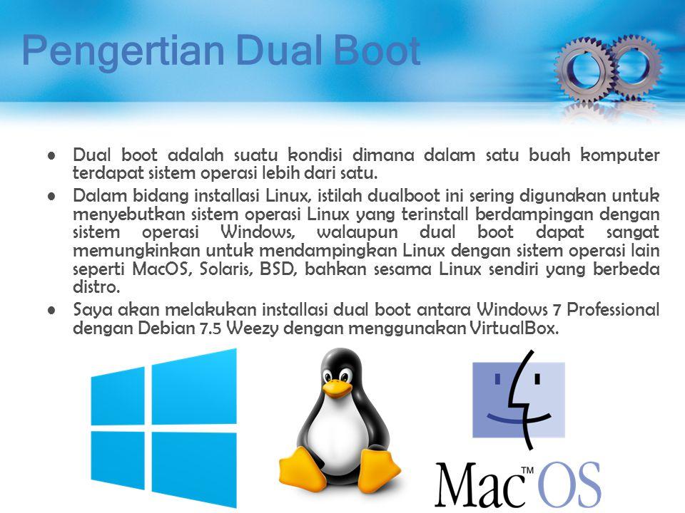 Pengertian Dual Boot Dual boot adalah suatu kondisi dimana dalam satu buah komputer terdapat sistem operasi lebih dari satu.