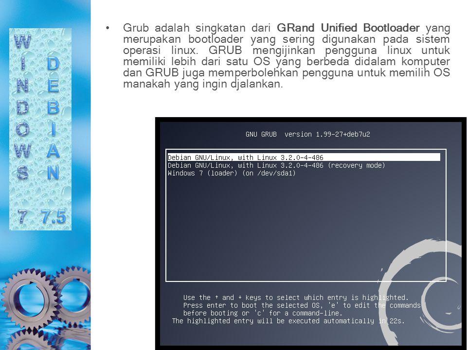 Grub adalah singkatan dari GRand Unified Bootloader yang merupakan bootloader yang sering digunakan pada sistem operasi linux. GRUB mengijinkan pengguna linux untuk memiliki lebih dari satu OS yang berbeda didalam komputer dan GRUB juga memperbolehkan pengguna untuk memilih OS manakah yang ingin djalankan.