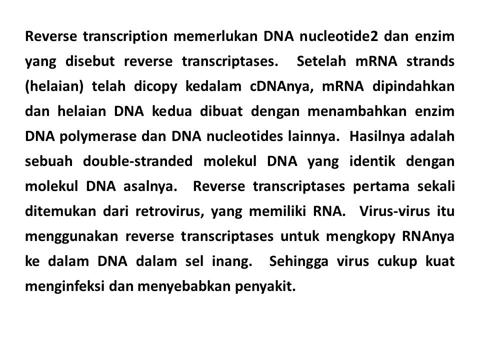 Reverse transcription memerlukan DNA nucleotide2 dan enzim yang disebut reverse transcriptases.