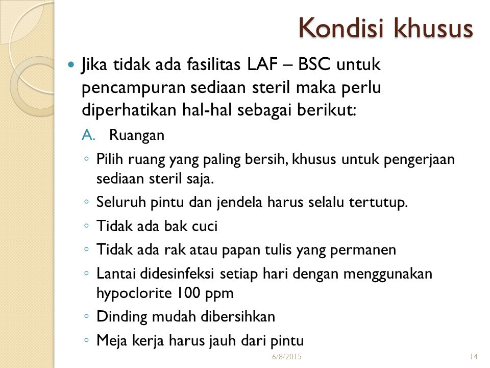Kondisi khusus Jika tidak ada fasilitas LAF – BSC untuk pencampuran sediaan steril maka perlu diperhatikan hal-hal sebagai berikut: