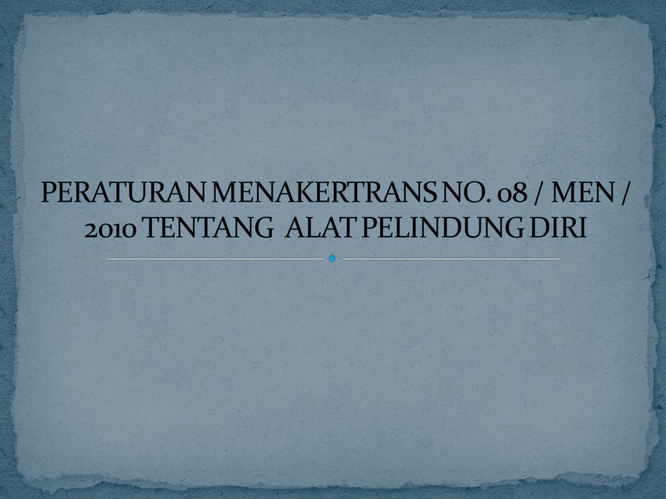 PERATURAN MENAKERTRANS NO. 08 / MEN / 2010 TENTANG ALAT PELINDUNG DIRI