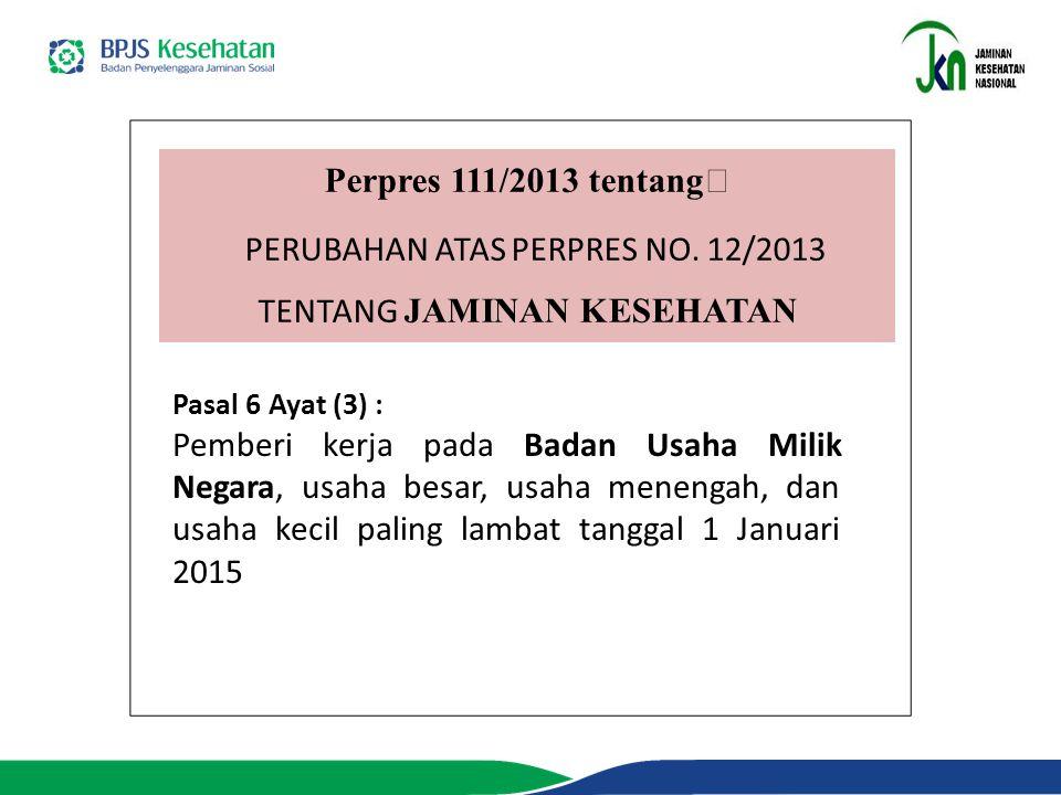 PERUBAHAN ATAS PERPRES NO. 12/2013 TENTANG JAMINAN KESEHATAN