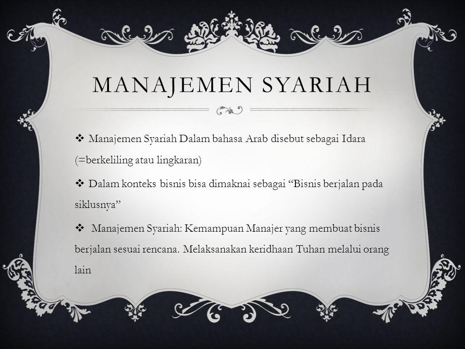 Manajemen Syariah Manajemen Syariah Dalam bahasa Arab disebut sebagai Idara (=berkeliling atau lingkaran)