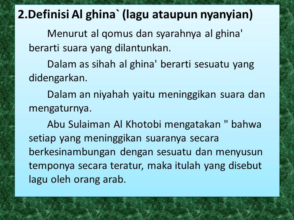 2.Definisi Al ghina` (lagu ataupun nyanyian)